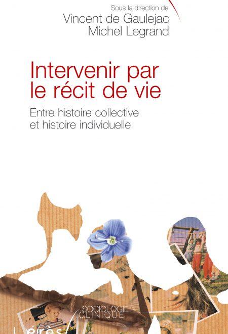 Intervenir par le récit de vie - entre histoire collective et histoire individuelle, de Vincent de Gaulejac et Michel Legrand